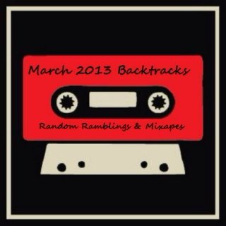 March 2013 Backtracks