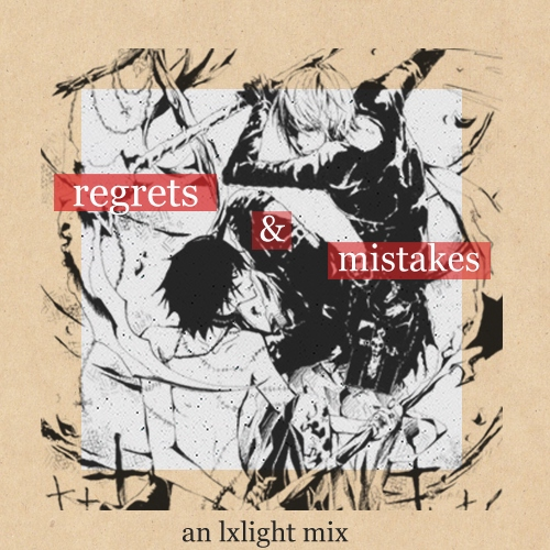 regrets & mistakes - an(other) l/light mix