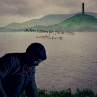 i'm here waiting for you to return; a merthur fanmix