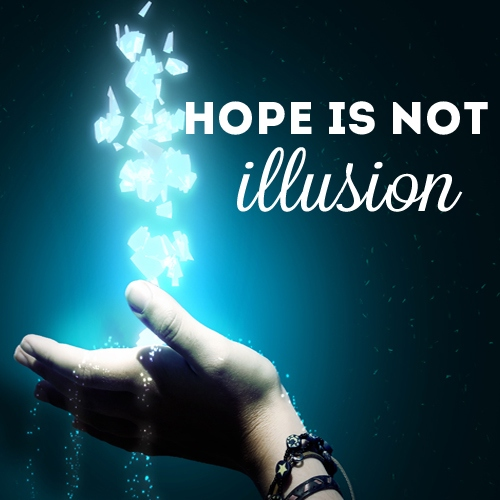 hope is not illusion