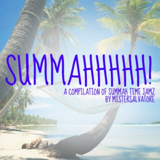 SUMMAHHHHH! - a compilation of summah time jamz