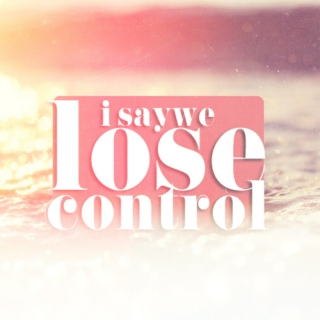 i say we lose control