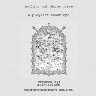 nothing but white noise | a bpd playlist
