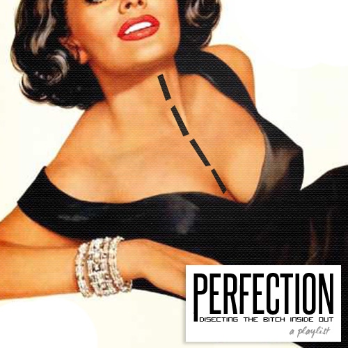 Perfection: dissecting the b*tch inside out