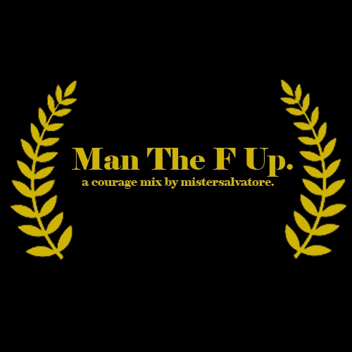 Man The F Up: a courage mix