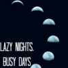 lazy nights and busy days