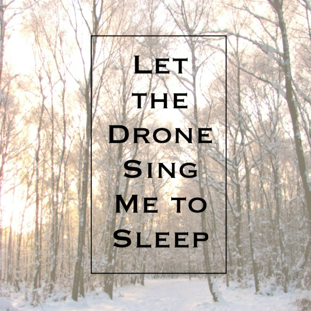 Let the Drone Sing Me to Sleep