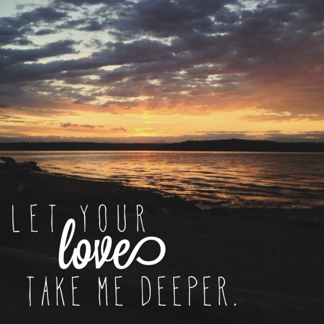 let your love take me deeper.