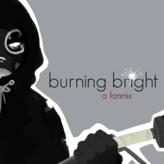 burning bright: a sparkler fanmix