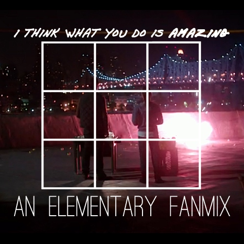 Elementary - I Think What You Do Is Amazing