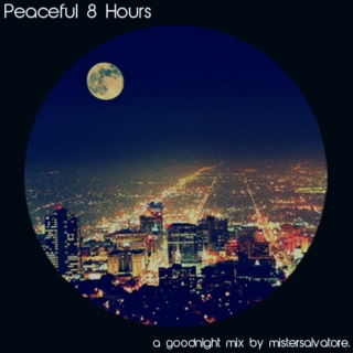 Peaceful 8 Hours: a goodnight mix