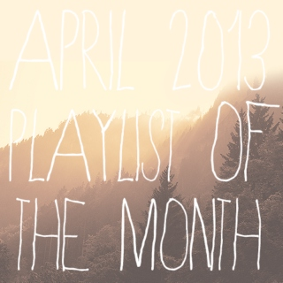 playlist of the month | april 2013