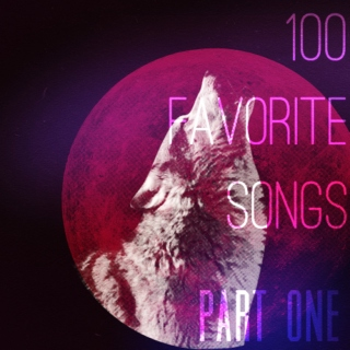 ♡ my 100 favorite songs ♡ pt 1