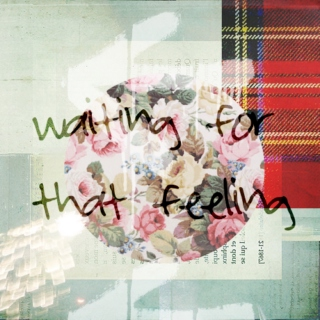 waiting for that feeling