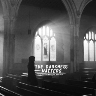 the darkness matters
