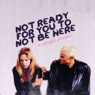 not ready for you to not be here | a spuffy fanmix