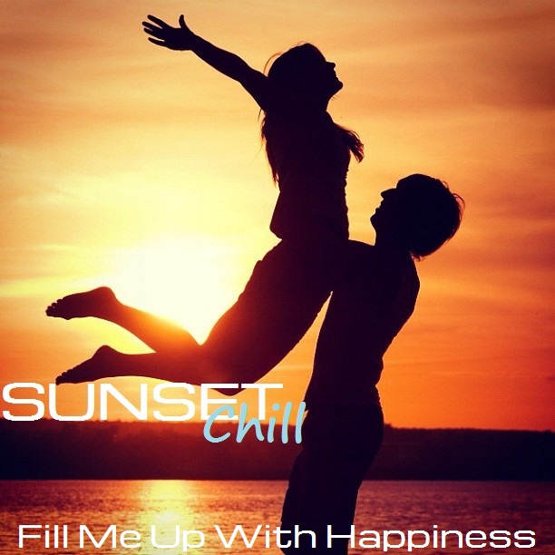 Sunset Chill: Fill Me Up With Happiness