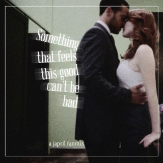 Something that feels this good can't be bad (A Japril Fanmix)