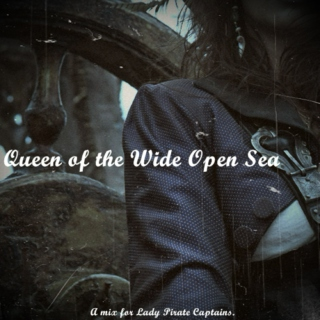 Queen of the Wide Open Sea