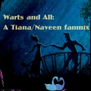 Warts and All: A Tiana/Naveen fanmix