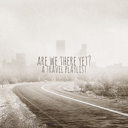 Are We There Yet? - A Travel Playlist