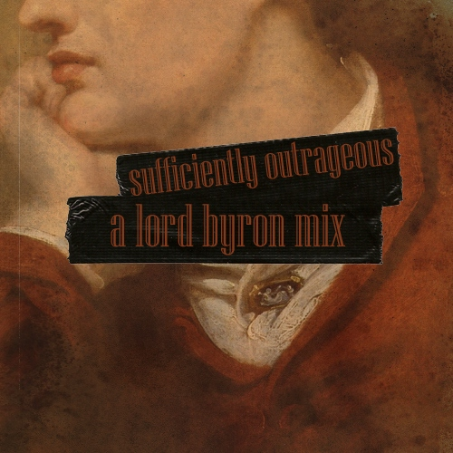 sufficiently outrageous - a lord byron mix