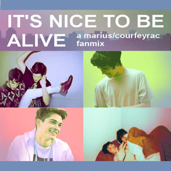 it's nice to be alive (a marius/courfeyrac mix)