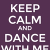 Keep Calm and Dance Whit Me