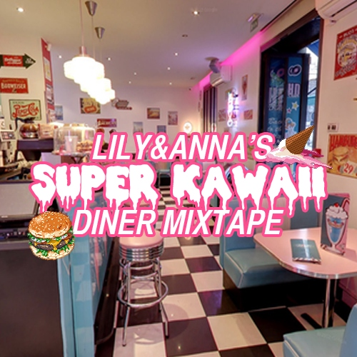 Lily & Anna's Super Kawaii Diner mixtape