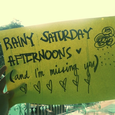 Rainy Saturday Afternoons (and I'm missing you)
