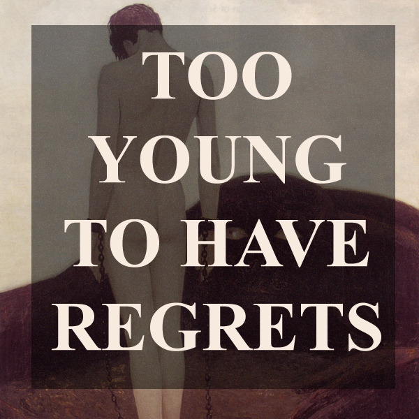 too young to have regrets