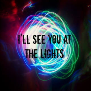 I'll see you at the lights