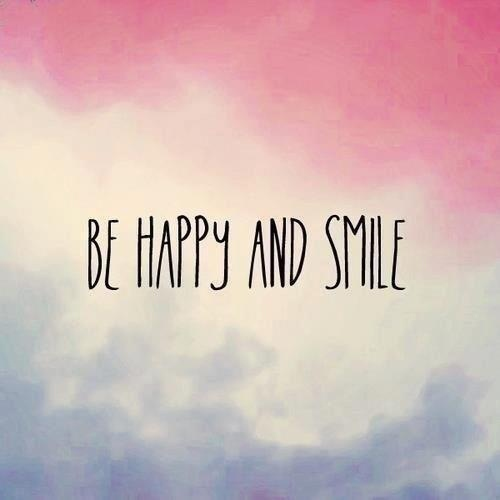 be happy and smile. ♡