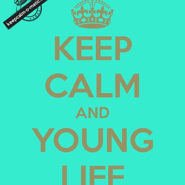Keep calm and go to Young Life