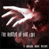 Horror of Our Love