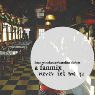 never let me go | a dean winchester/caroline forbes fanmix