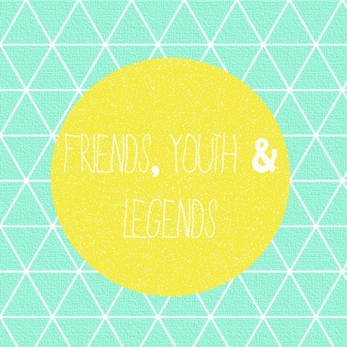 friends, youth & legends