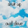 shut up and drive.