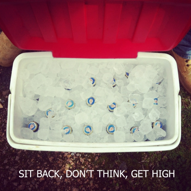 Sit back, don't think, get high