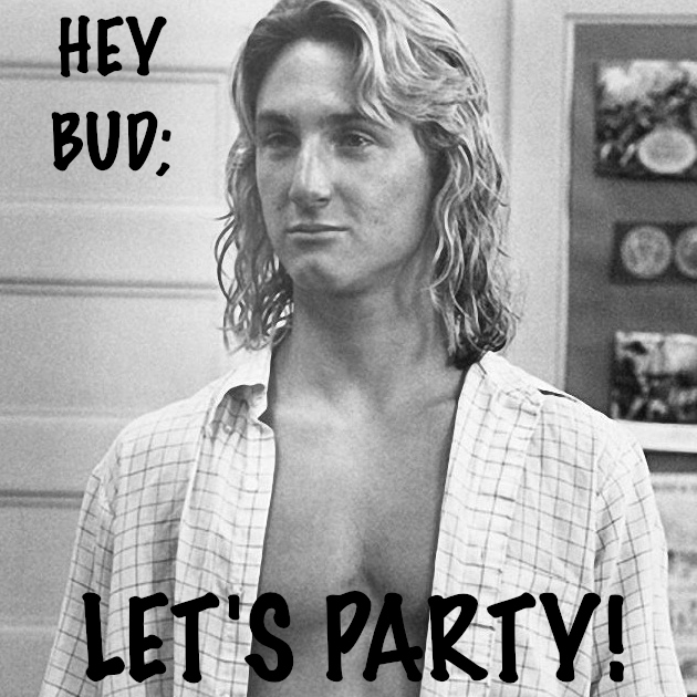 Hey Bud; Let's Party!!!