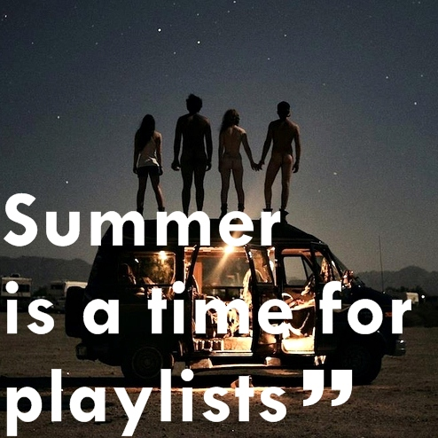 Summer is a time for playlists