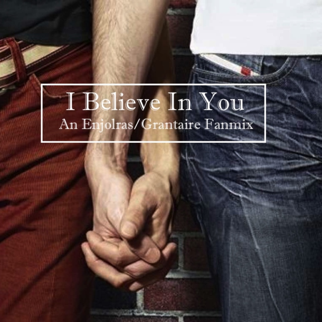 I Believe In You (An Enjolras/Grantaire Fanmix)