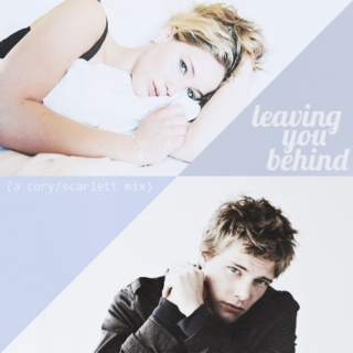 leaving you behind (a cory/scarlett mix)