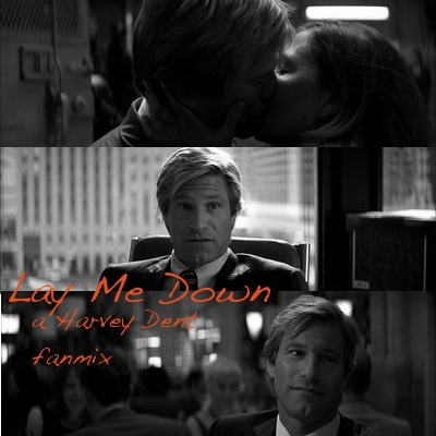 Lay Me Down: A Harvey Dent Fanmix