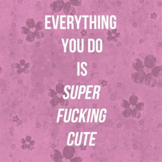 everything you do is super duper cute