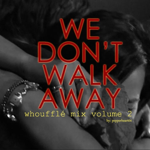 We Don't Walk Away: Whoufflé Mix Vol. 2