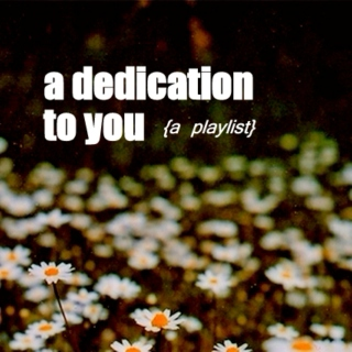 a dedication to you