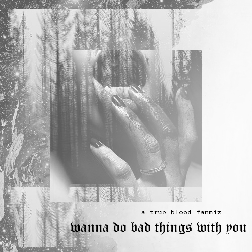 ≡ wanna do bad things with you