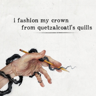 i fashion my crown from quetzalcoatl's quills