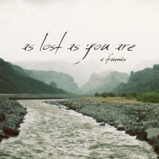 as lost as you are